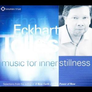 Eckhart+Tolles+Music+For+Inner+Stillness
